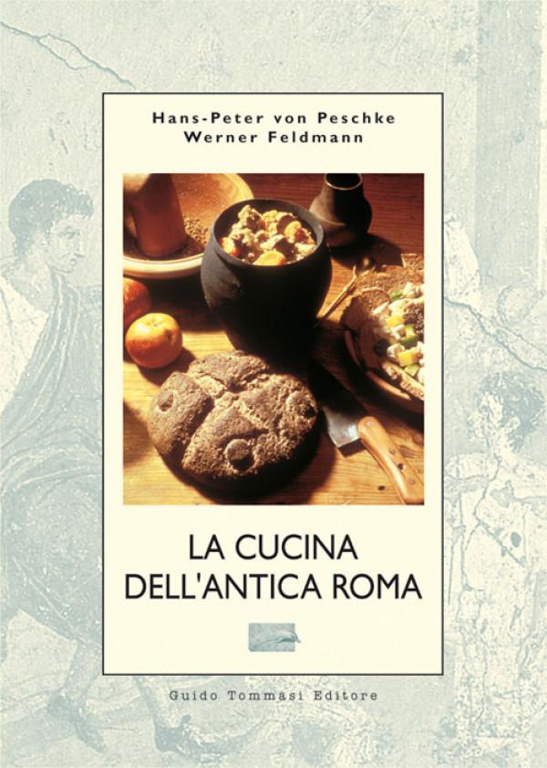 La cucina dell 39 antica roma guido tommasi editore for Cucina antica roma